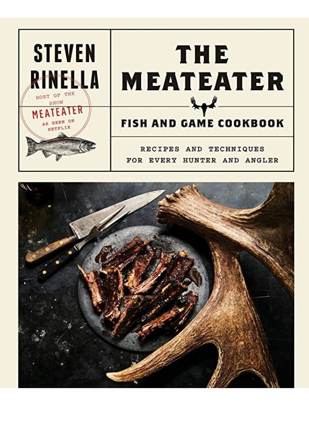 PDF The MeatEater Fish and Game Cookbook Recipes and Techniques for E…