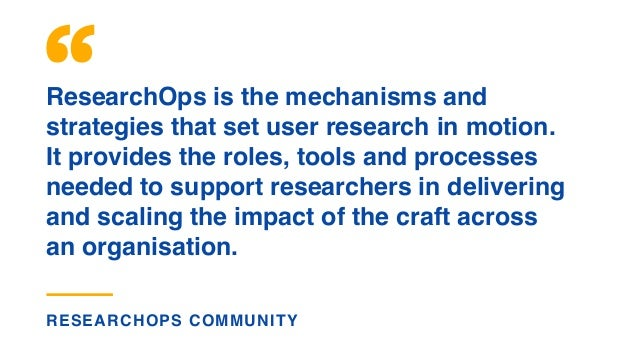 ResearchOps is the mechanisms and strategies that set user research in motion. It provides the roles, tools and processes ...
