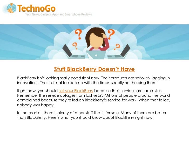 Stuff BlackBerry Doesn't HaveBlackBerry isn't looking really good right now. Their products are seriously lagging ininnova...