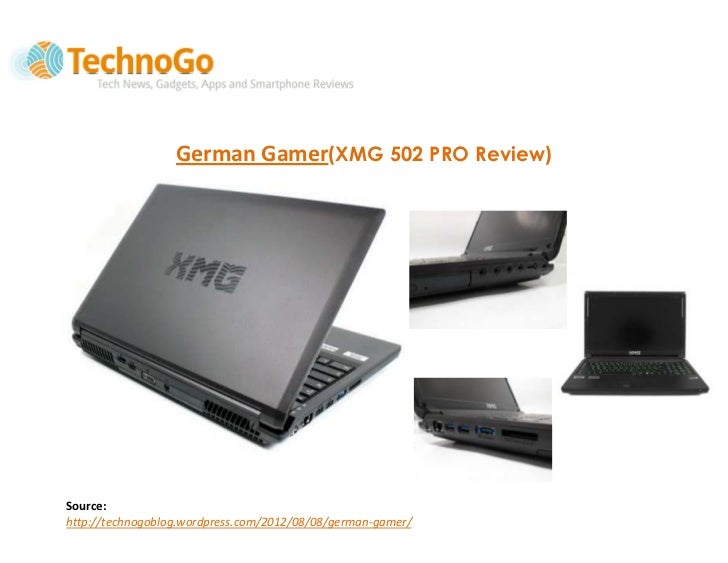 German Gamer(XMG 502 PRO Review)Source:http://technogoblog.wordpress.com/2012/08/08/german-gamer/