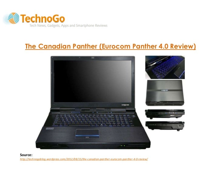 The Canadian Panther (Eurocom Panther 4.0 Review)Source:http://technogoblog.wordpress.com/2012/08/15/the-canadian-panther-...