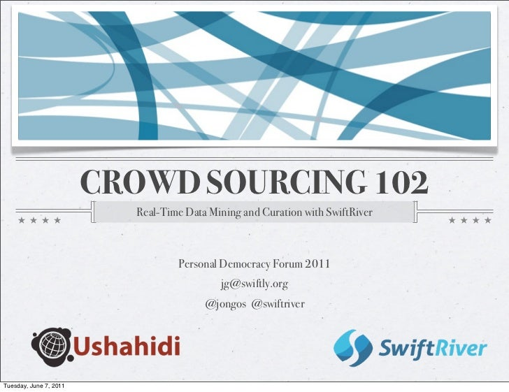 CROWD SOURCING 102                          Real-Time Data Mining and Curation with SwiftRiver                            ...