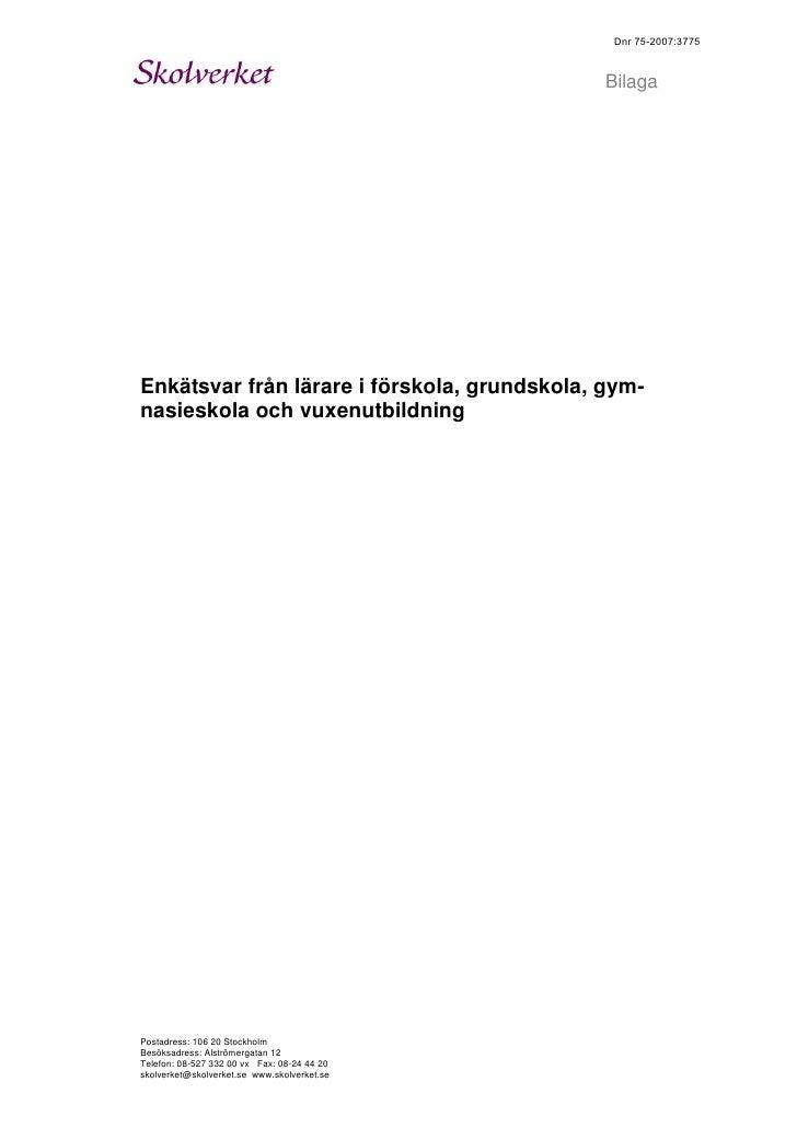 Dnr 75-2007:3775                                                 Bilaga     Enkätsvar från lärare i förskola, grundskola, ...