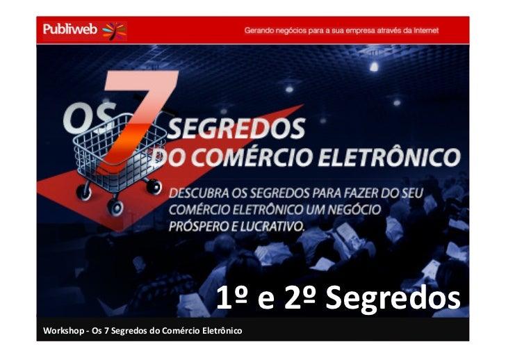 1º e 2º Segredos Workshop - Os 7 Segredos do Comércio Eletrônico