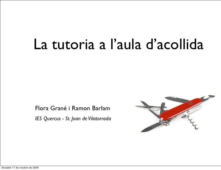 La tutoria a l'aula d'acollida                              Flora Grané i Ramon Barlam                            IES Quer...