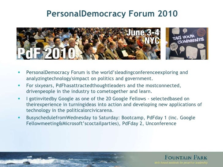 PersonalDemocracy Forum 2010<br />PersonalDemocracy Forum is the world'sleadingconferenceexploring and analyzingtechnology...