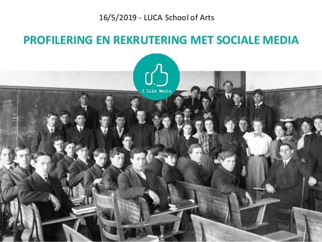PROFILERING EN REKRUTERING MET SOCIALE MEDIA 16/5/2019 - LUCA School of Arts