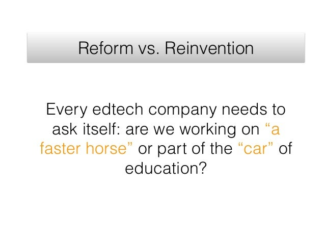 """Every edtech company needs to ask itself: are we working on """"a faster horse"""" or part of the """"car"""" of education? Reform vs...."""