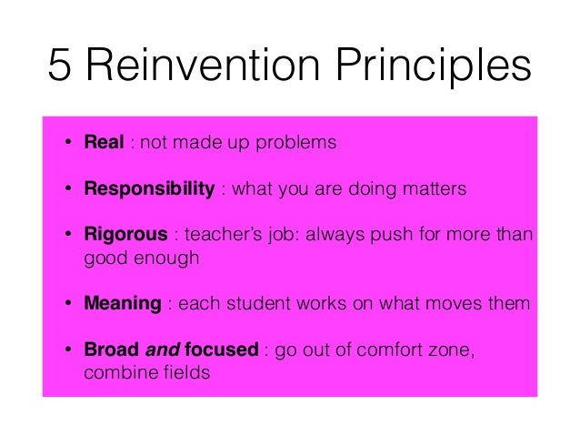 5 Reinvention Principles • Real : not made up problems • Responsibility : what you are doing matters • Rigorous : teacher'...