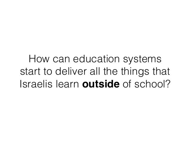 How can education systems start to deliver all the things that Israelis learn outside of school?
