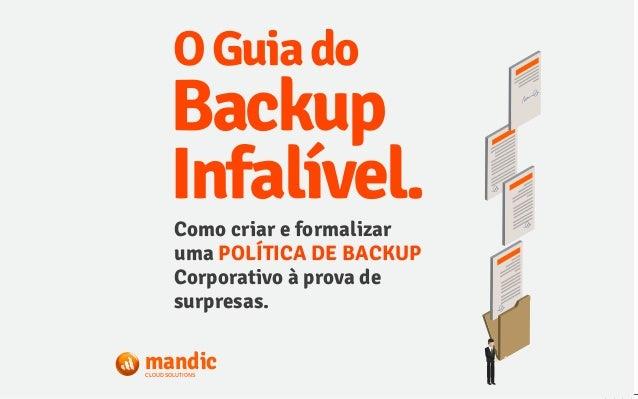 OGuiado mandicCLOUD SOLUTIONS Como criar e formalizar uma POLÍTICA DE BACKUP Corporativo à prova de surpresas. Backup Infa...