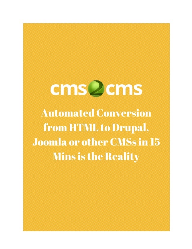 Automated Conversion from HTML to Drupal, Joomla or other CMSs in 15 Mins is the Reality Keywords: convert html to drupal,...