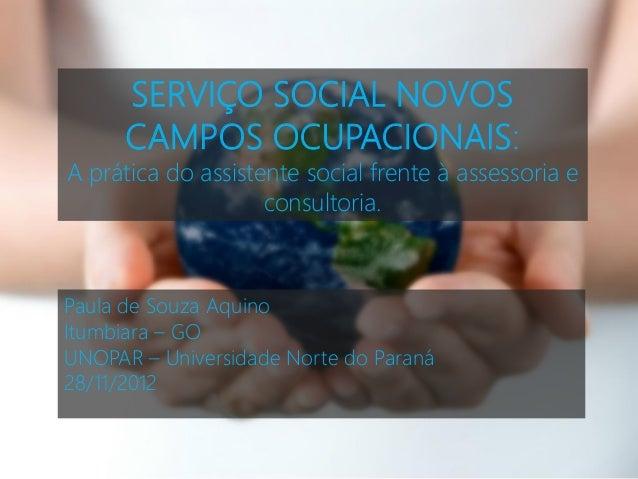 SERVIÇO SOCIAL NOVOS      CAMPOS OCUPACIONAIS:A prática do assistente social frente à assessoria e                    cons...