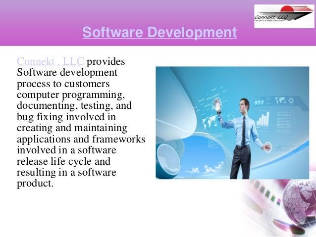Software Development Connekt , LLC provides Software development process to customers computer programming, documenting, t...