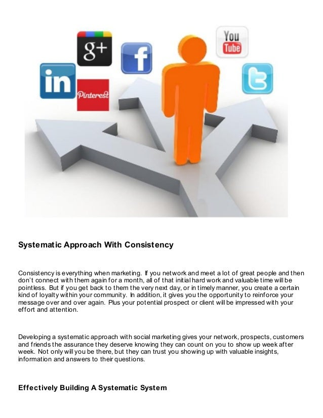 Systematic Approach With ConsistencyConsistency is everything when marketing. If you network and meet a lot of great peopl...
