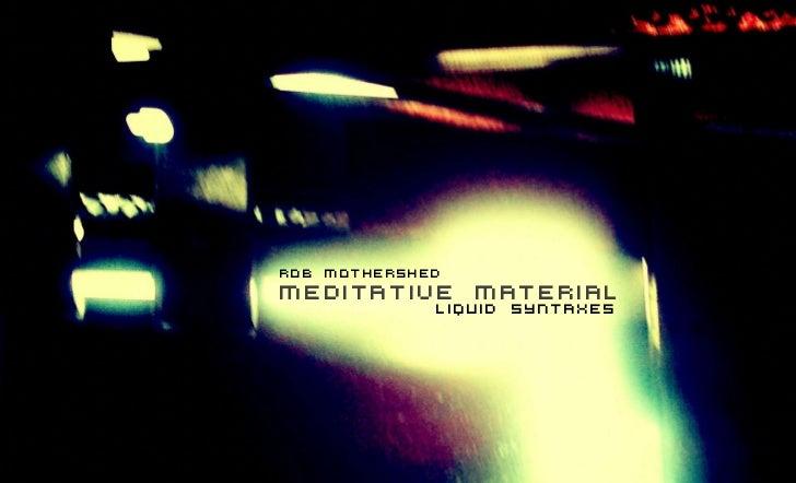 rob mothershedmeditative material             liquid syntaxes
