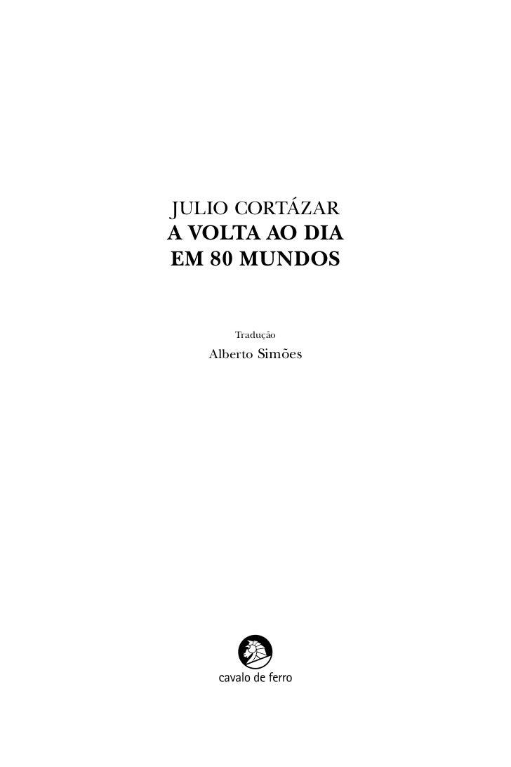 Julio CortázarA VoltA Ao DiAem 80 munDos      tradução   alberto Simões