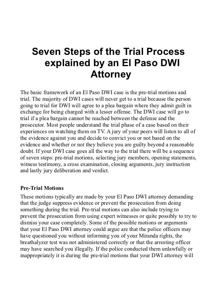 Seven Steps of the Trial Process       explained by an El Paso DWI                AttorneyThe basic framework of an El Pas...