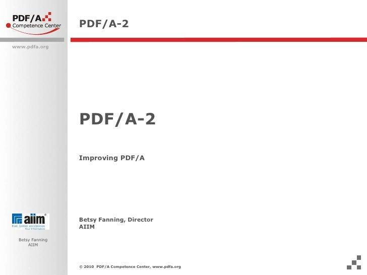 PDF/A-2<br />PDF/A-2<br />Improving PDF/A <br />Betsy Fanning, DirectorAIIM<br />© 2010  PDF/A Competence Center, www.pdfa...