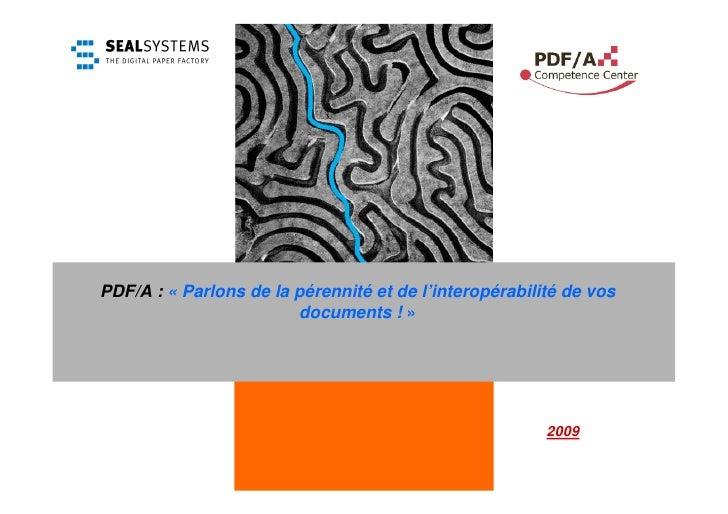 PDF/A : « Parlons de la pérennité et de l'interopérabilité de vos                         documents ! »                   ...