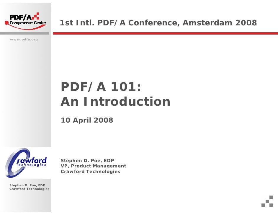 1st Intl. PDF/A Conference, Amsterdam 2008 www.pdfa.org                             PDF/A 101:                         An ...