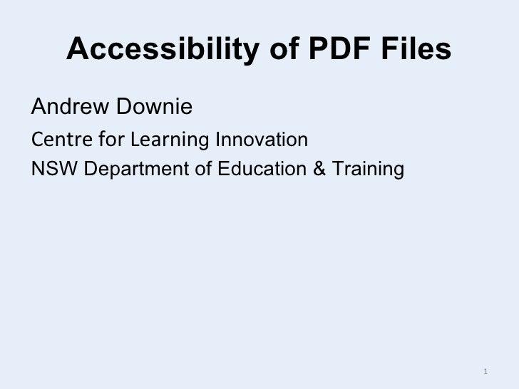 Accessibility of PDF Files <ul><li>Andrew Downie </li></ul><ul><li>Centre for Learnin g Innovation </li></ul><ul><li>NSW D...
