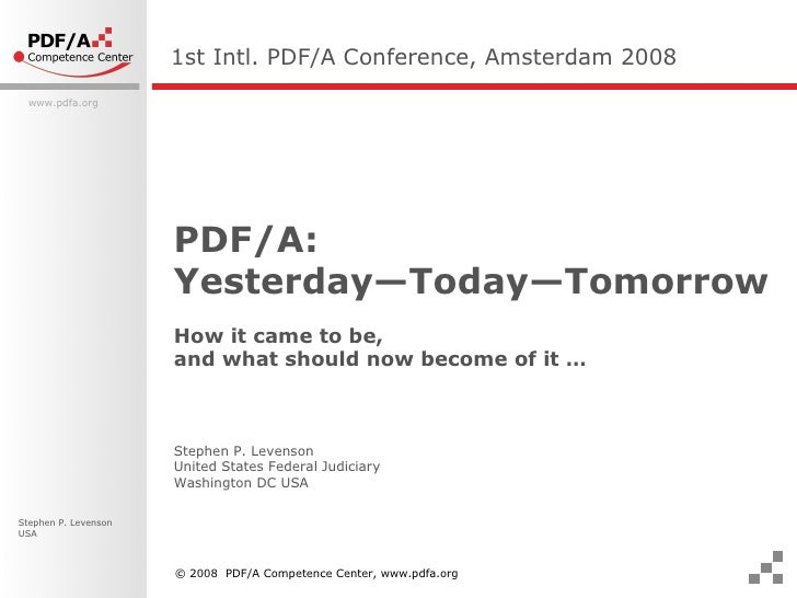 PDF/A:  Yesterday—Today—Tomorrow How it came to be,  and what should now become of it … 1st Intl. PDF/A Conference, Amster...
