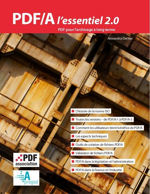 PDF/A l'essentiel 2.0  PDF pour l'archivage à long terme  Alexandra Oettler  ■■ L'histoire de la norme ISO  ■■ Toutes les ...