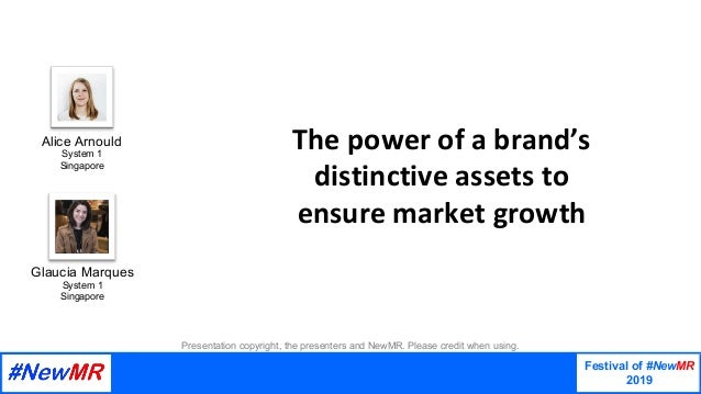 Festival of #NewMR 2019 	 	 The	power	of	a	brand's	 distinctive	assets	to	 ensure	market	growth Presentation copyright, th...
