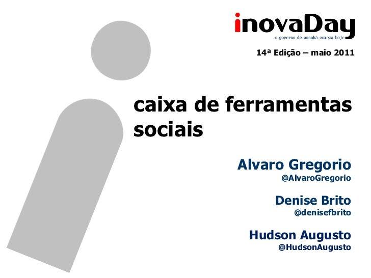 14ª Edição – maio 2011caixa de ferramentassociais         Alvaro Gregorio                @AlvaroGregorio               Den...