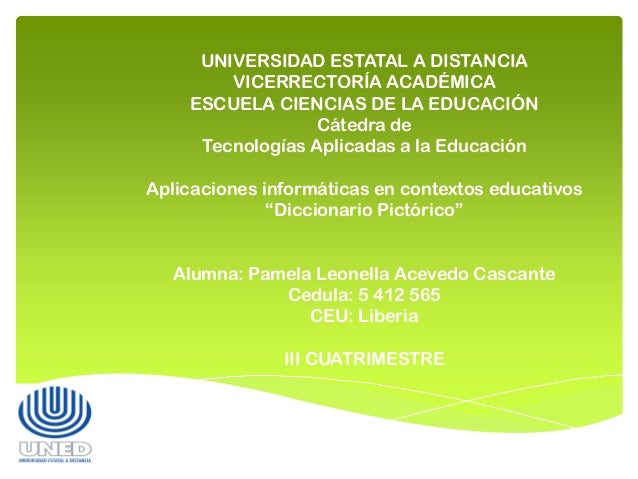 UNIVERSIDAD ESTATAL A DISTANCIA VICERRECTORÍA ACADÉMICA ESCUELA CIENCIAS DE LA EDUCACIÓN Cátedra de Tecnologías Aplicadas ...