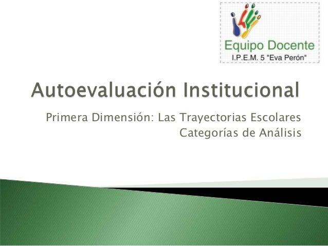 Primera Dimensión: Las Trayectorias Escolares  Categorías de Análisis