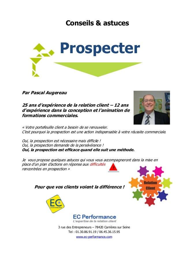 Conseils & astuces Prospecter Par Pascal Augereau 25 ans d'expérience de la relation client – 12 ans d'expérience dans la ...