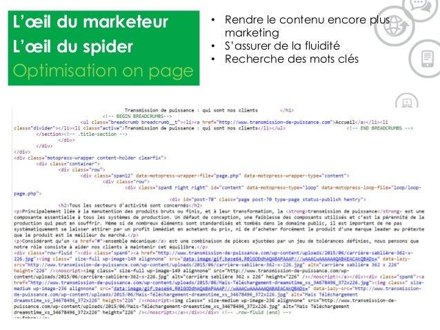 L'œil du marketeur L'œil du spider Optimisation on page • Rendre le contenu encore plus marketing • S'assurer de la fluidi...