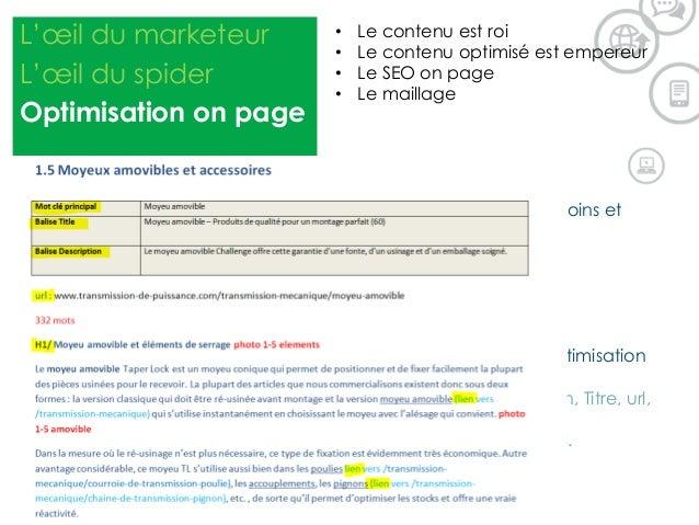 L'œil du marketeur L'œil du spider Optimisation on page • Le contenu est roi • Le contenu optimisé est empereur • Le SEO o...