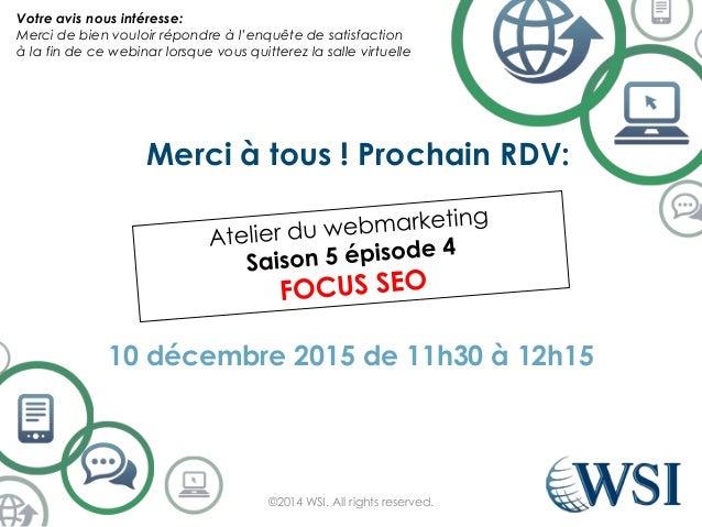 Merci à tous ! Prochain RDV: 10 décembre 2015 de 11h30 à 12h15 ©2014 WSI. All rights reserved. Votre avis nous intéresse: ...