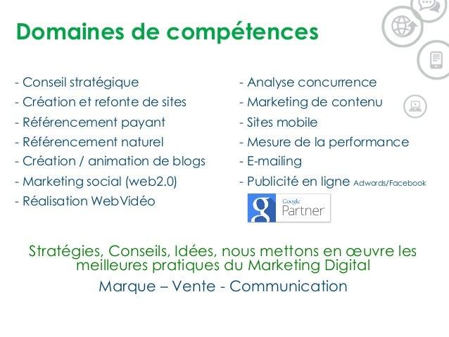 Domaines de compétences - Conseil stratégique - Analyse concurrence - Création et refonte de sites - Marketing de contenu ...