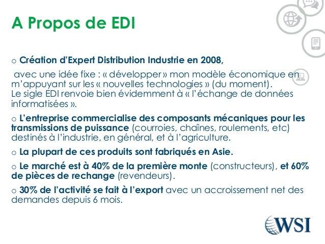A Propos de EDI o Création d'Expert Distribution Industrie en 2008, avec une idée fixe : « développer » mon modèle économi...