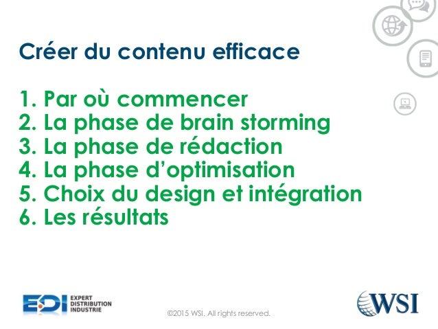 Créer du contenu efficace 1. Par où commencer 2. La phase de brain storming 3. La phase de rédaction 4. La phase d'optimis...