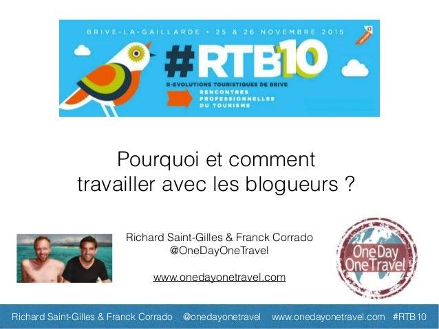 Pourquoi et comment travailler avec les blogueurs ? Richard Saint-Gilles & Franck Corrado @OneDayOneTravel www.onedayonetr...
