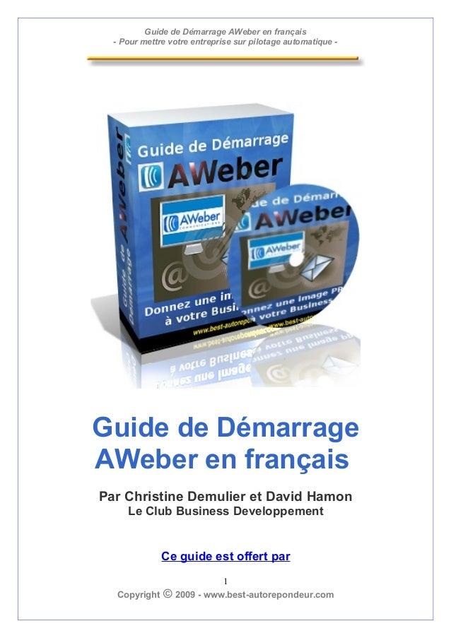 Guide de Démarrage AWeber en français - Pour mettre votre entreprise sur pilotage automatique - Guide de Démarrage AWeber ...