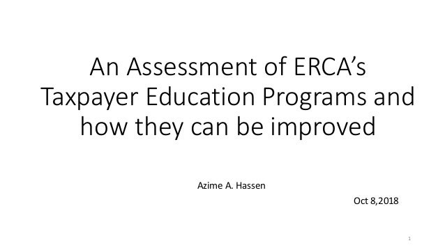 An Assessment of ERCA's Taxpayer Education Programs and how they can be improved Azime A. Hassen Oct 8,2018 1