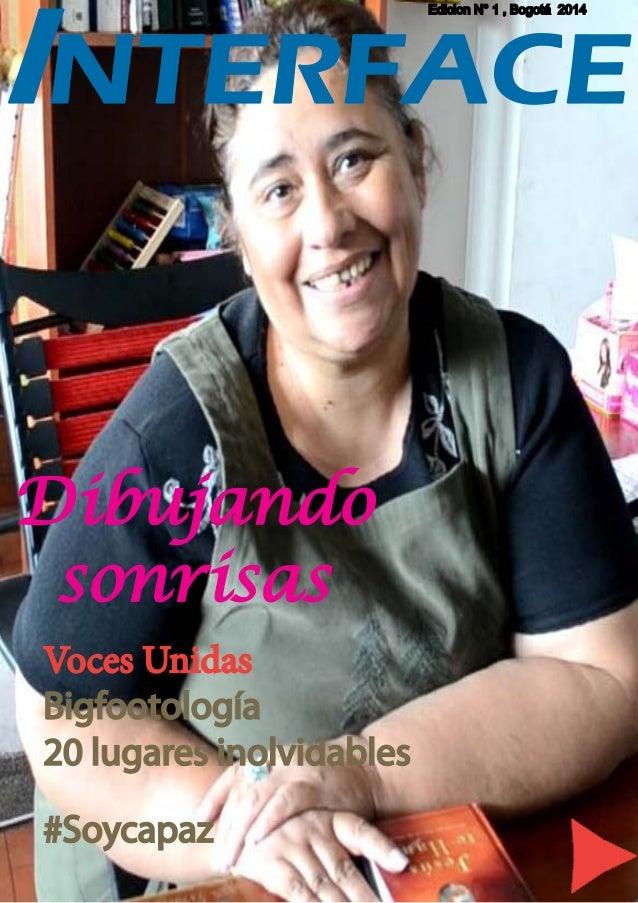 INTERFACE  Dibujando  sonrisas  Voces Unidas  Bigfootología  20 lugares inolvidables  #Soycapaz  Edicion N° 1 , Bogotá 201...