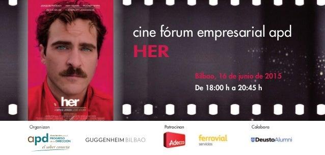 Organizan Patrocinan Colabora cine fórum empresarial apd HER Bilbao, 16 de junio de 2015 De 18:00 h a 20:45 h