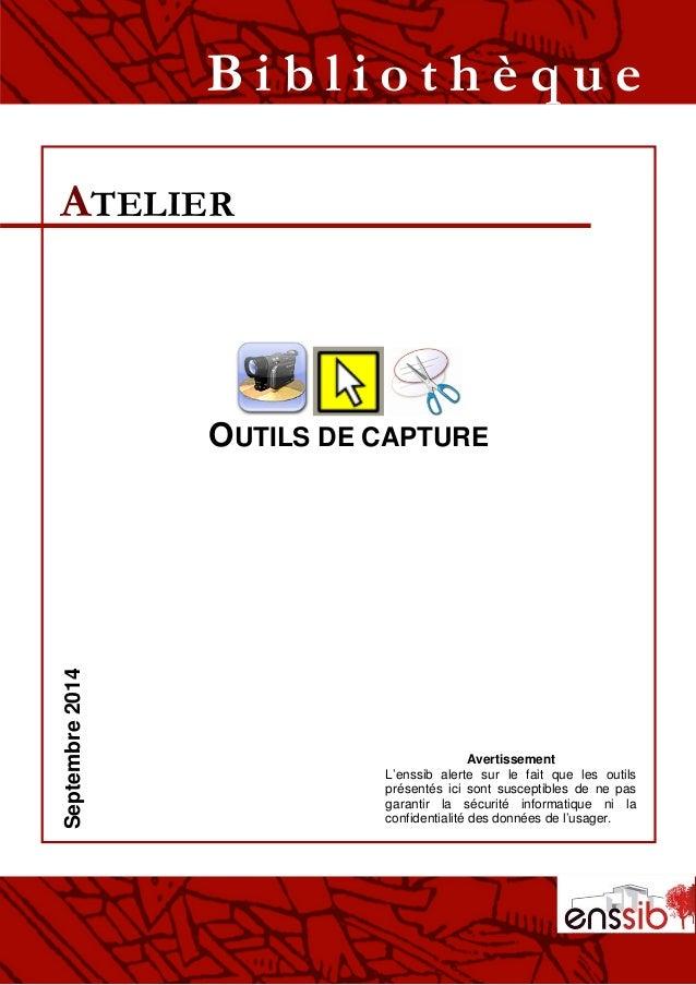 OUTILS DE CAPTURE ATELIER B i b l i o t h è q u eSeptembre2014 Avertissement L'enssib alerte sur le fait que les outils pr...