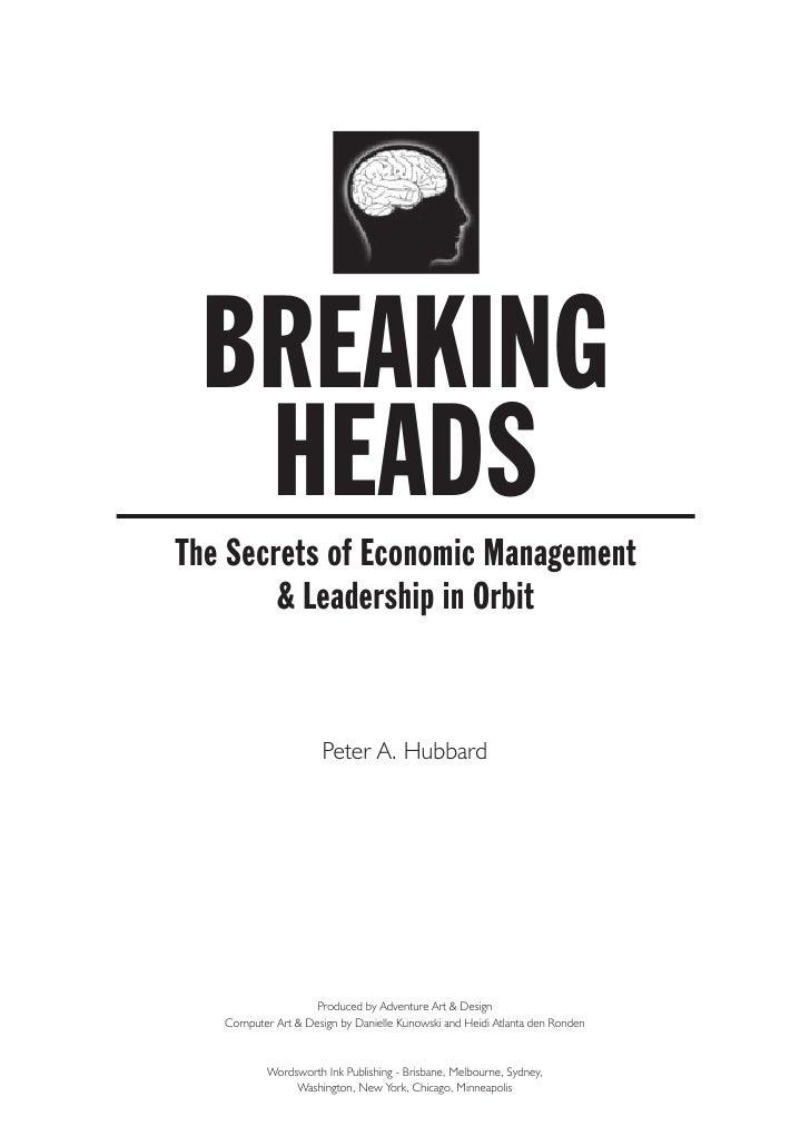 BREAKING   HEADS The Secrets of Economic Management         & Leadership in Orbit                         Peter A. Hubbard...