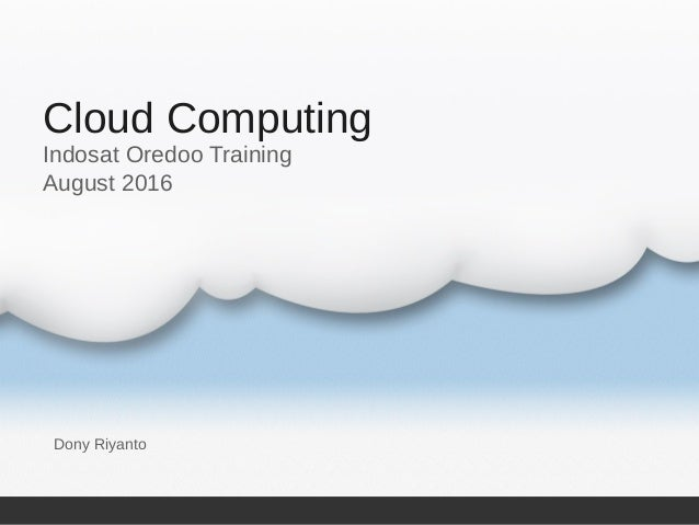 Cloud Computing Dony Riyanto Indosat Oredoo Training August 2016