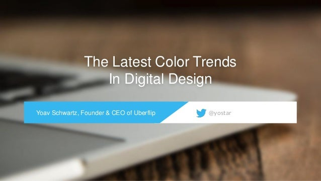 The Latest Color Trends In Digital Design Yoav Schwartz, Founder & CEO of Uberflip  @yostar