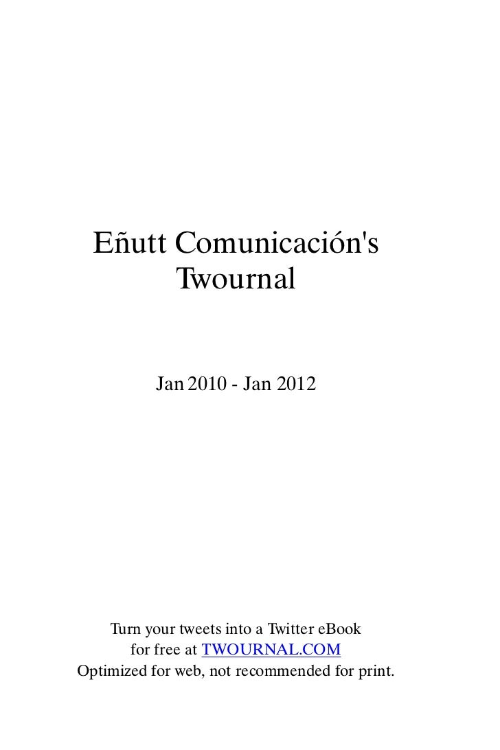 Eñutt Comunicacións        Twournal           Jan 2010 - Jan 2012    Turn your tweets into a Twitter eBook       for free ...