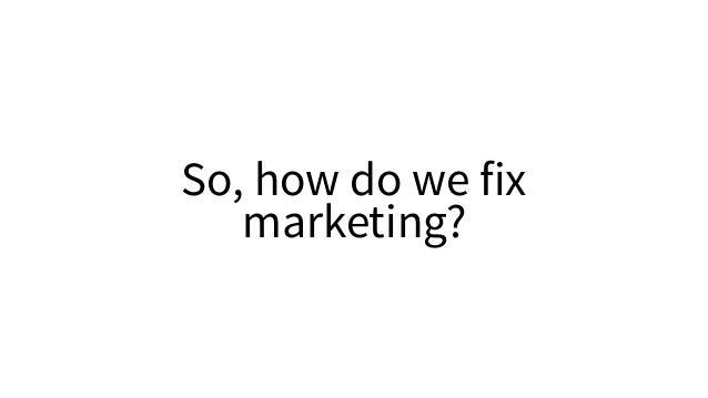 So, how do we fix marketing?